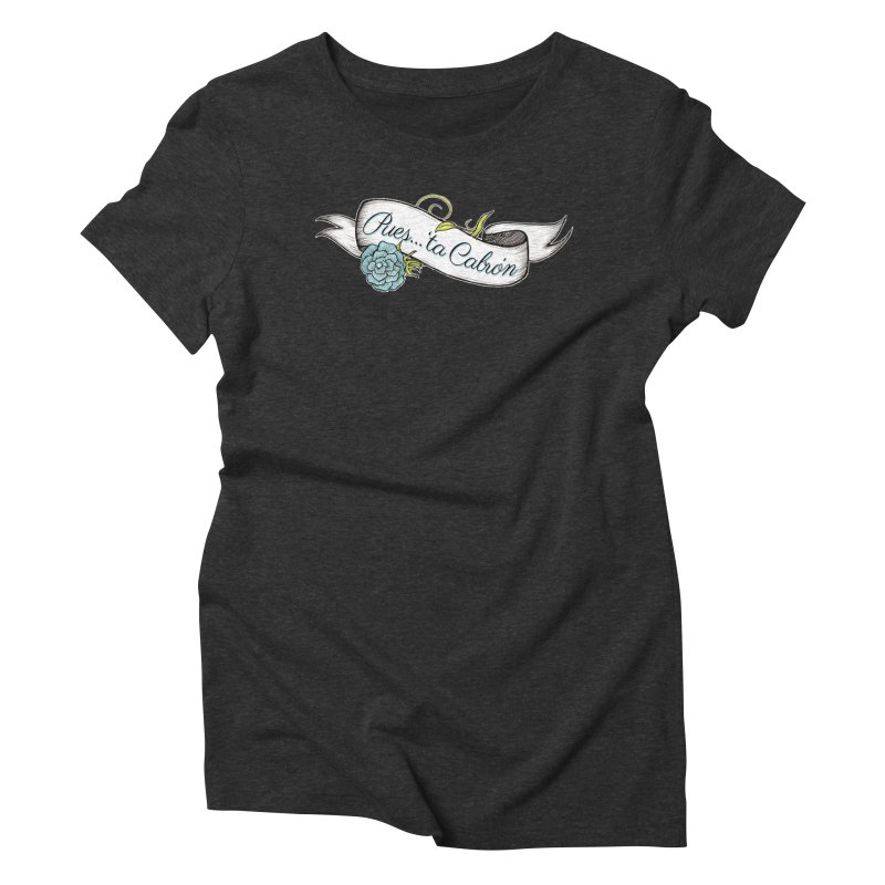 Pues...'ta Cabron Women's Triblend T-Shirt by serpenthes's Artist Shop