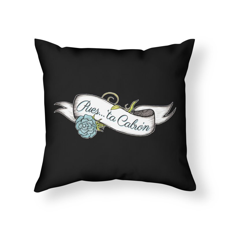 Pues...'ta Cabron Home Throw Pillow by serpenthes's Artist Shop