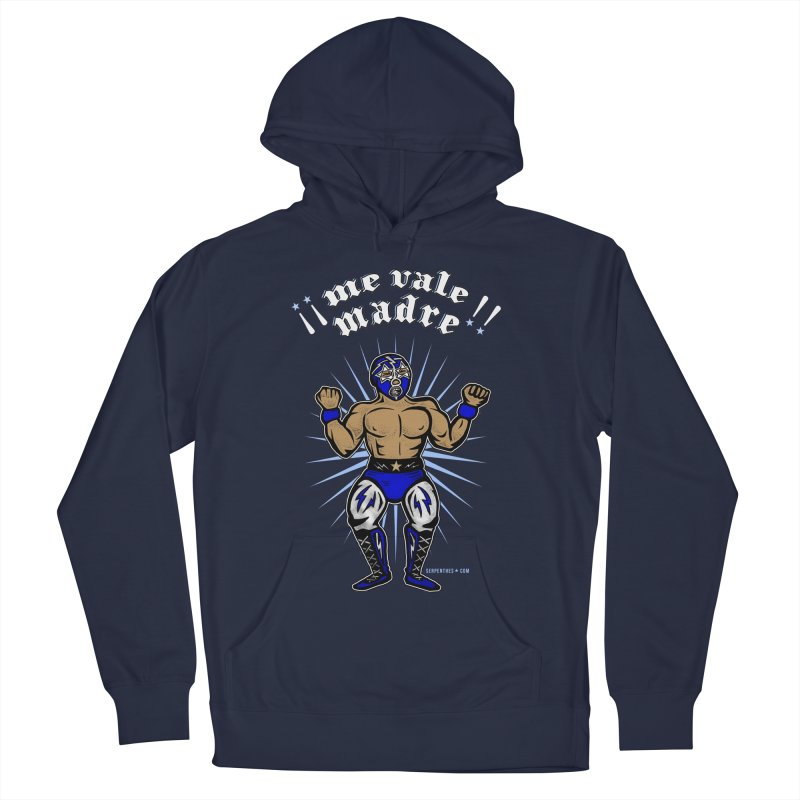 Me Vale Madre! Luchador Men's Pullover Hoody by serpenthes's Artist Shop