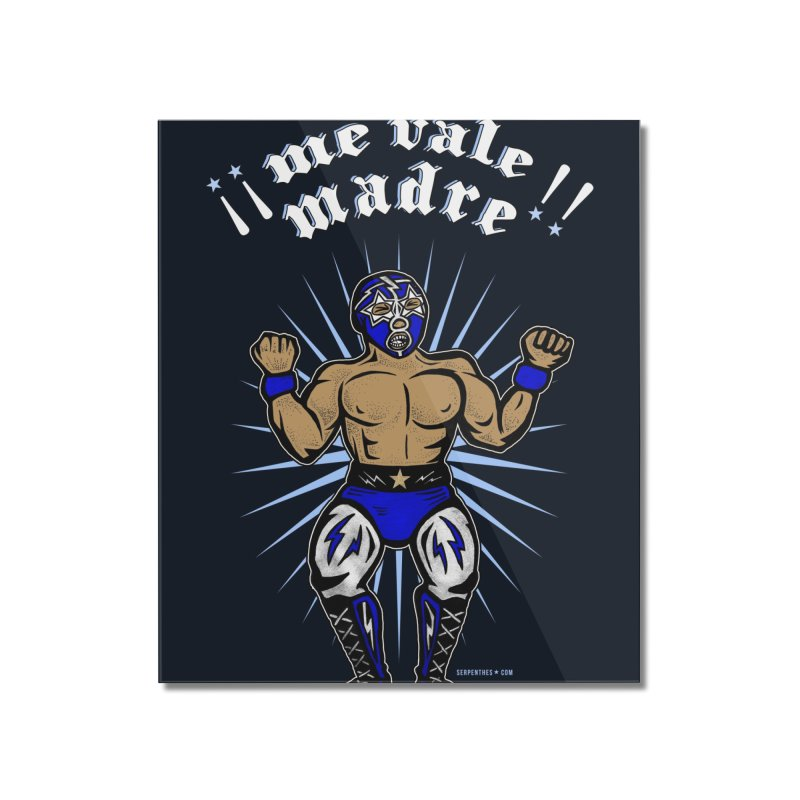 Me Vale Madre! Luchador Home Mounted Acrylic Print by serpenthes's Artist Shop