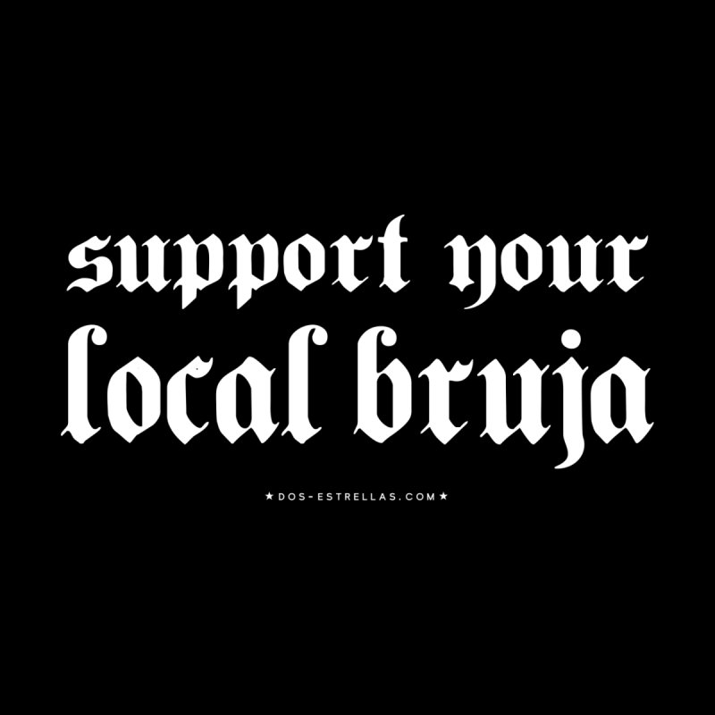 Support Your Local Bruja None  by serpenthes's Artist Shop