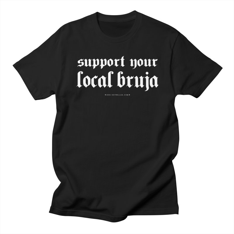 Support Your Local Bruja Women's Unisex T-Shirt by serpenthes's Artist Shop
