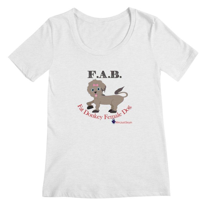 FAB Women's Regular Scoop Neck by I'm Just Seyin' Shoppe