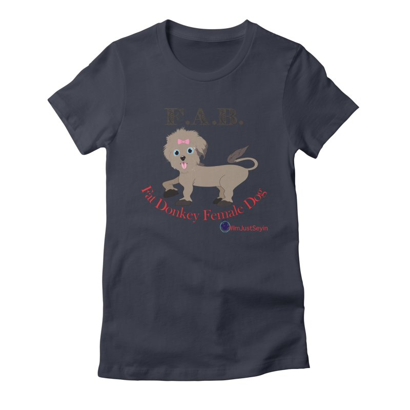 FAB Women's Fitted T-Shirt by I'm Just Seyin' Shoppe