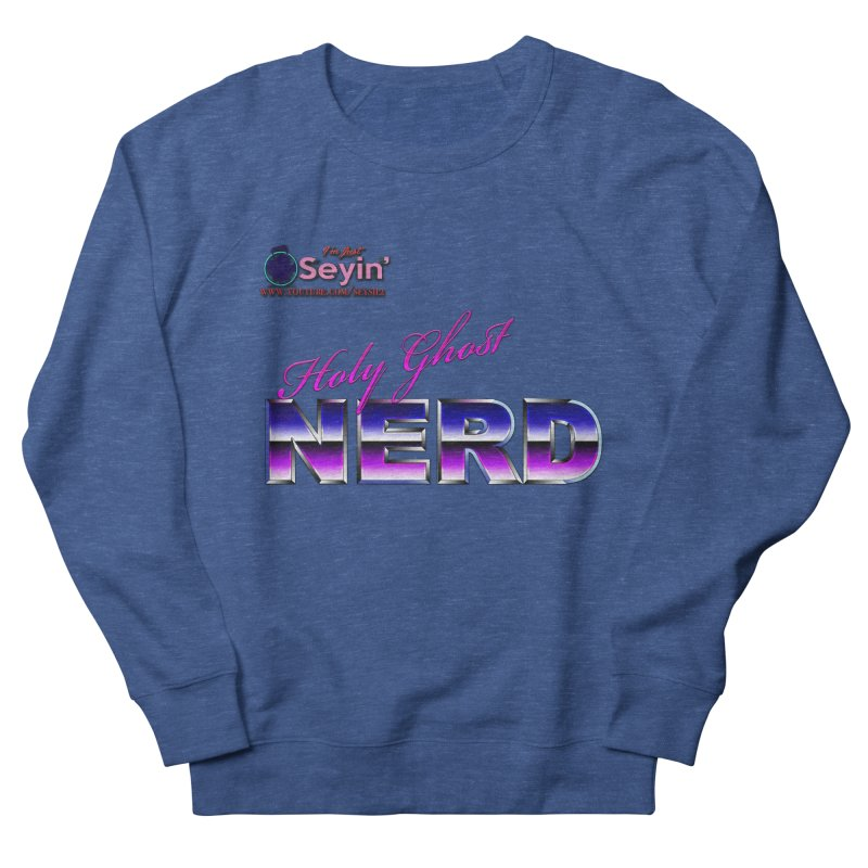 Holy Ghost Nerd Men's French Terry Sweatshirt by I'm Just Seyin' Shoppe