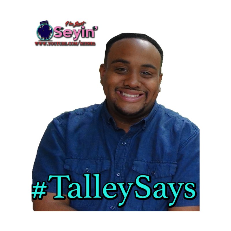 Talley Says by I'm Just Seyin' Shoppe