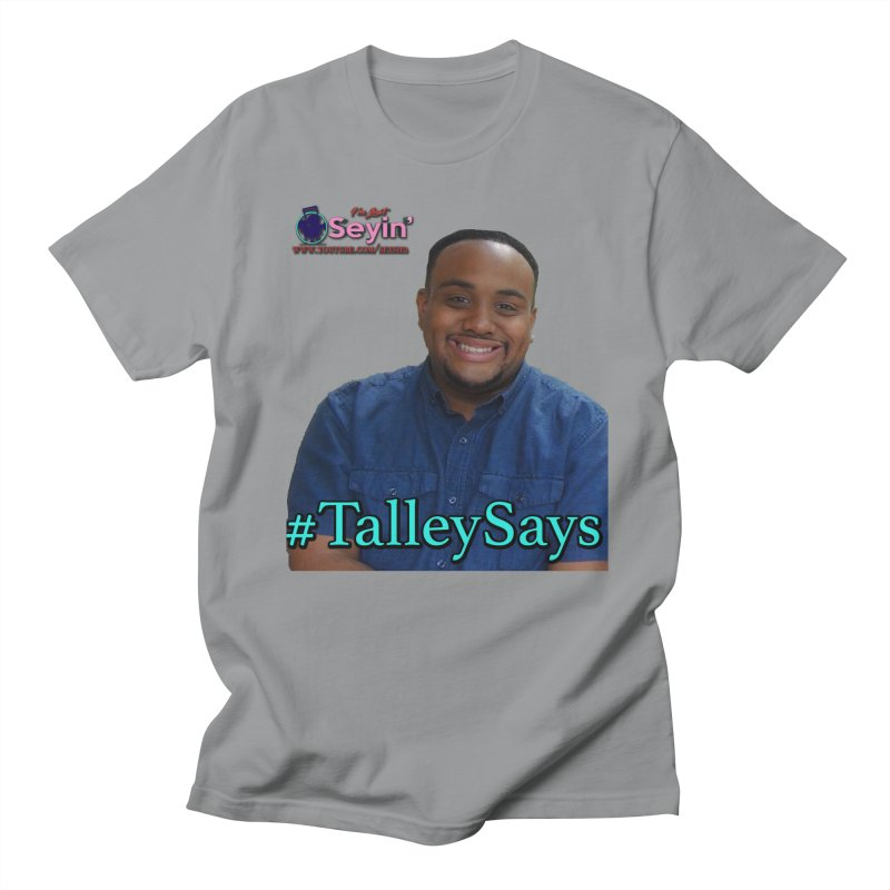 Talley Says Men's Regular T-Shirt by I'm Just Seyin' Shoppe