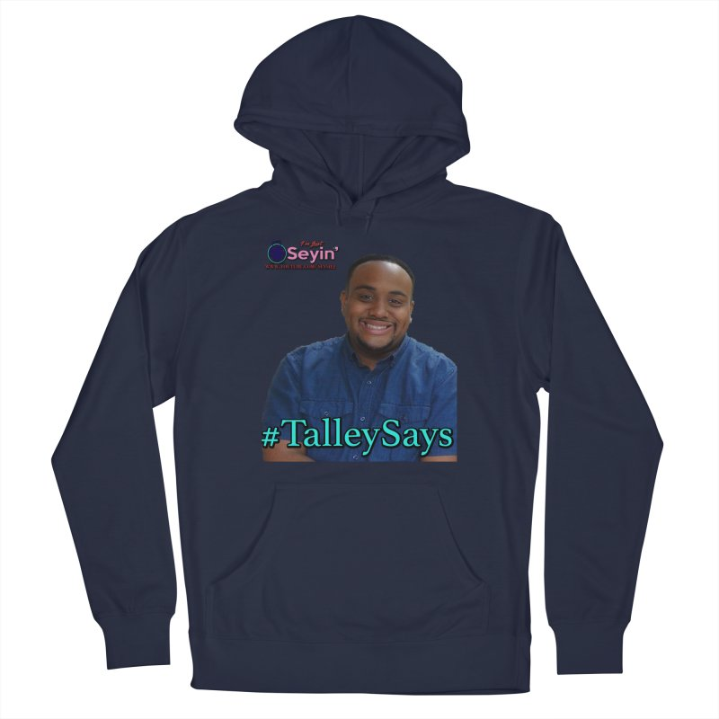 Talley Says Men's Pullover Hoody by I'm Just Seyin' Shoppe