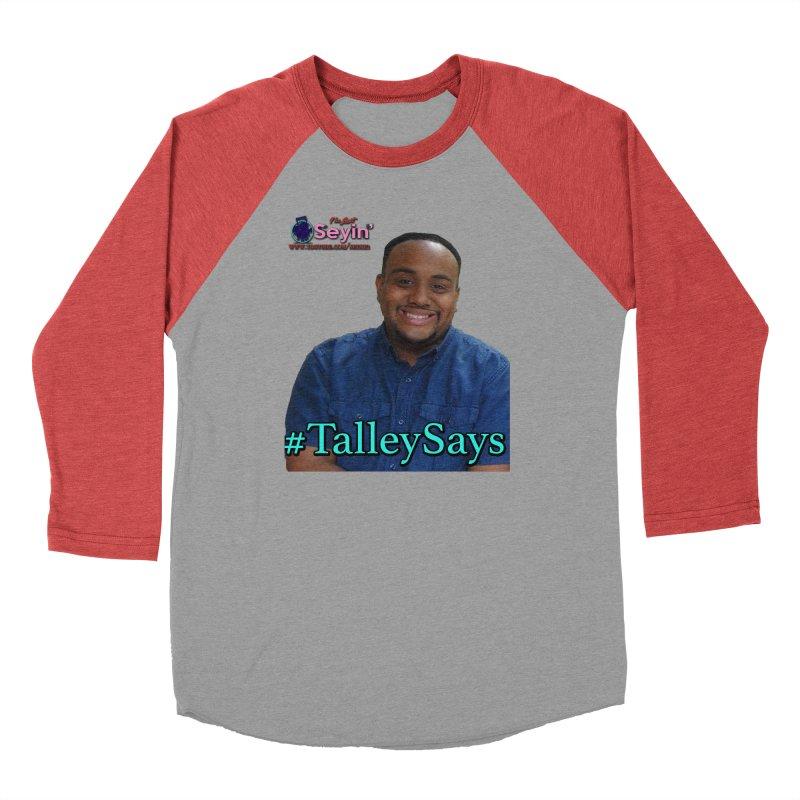 Talley Says Men's Longsleeve T-Shirt by I'm Just Seyin' Shoppe