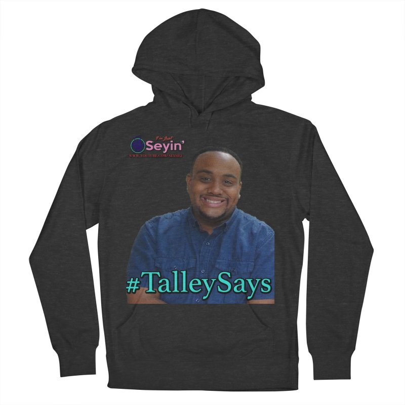 Talley Says Men's French Terry Pullover Hoody by I'm Just Seyin' Shoppe