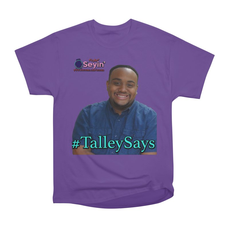 Talley Says Women's Heavyweight Unisex T-Shirt by I'm Just Seyin' Shoppe