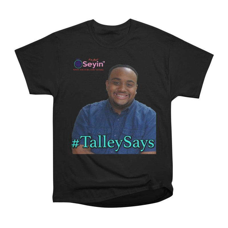 Talley Says Men's Heavyweight T-Shirt by I'm Just Seyin' Shoppe