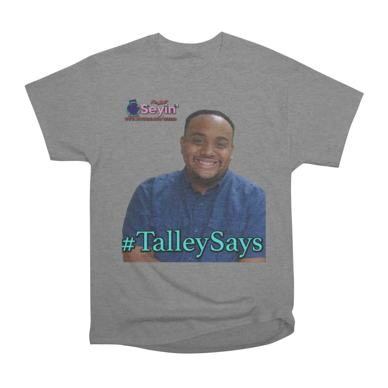 Talley Says Women's T-Shirt by I'm Just Seyin' Shoppe