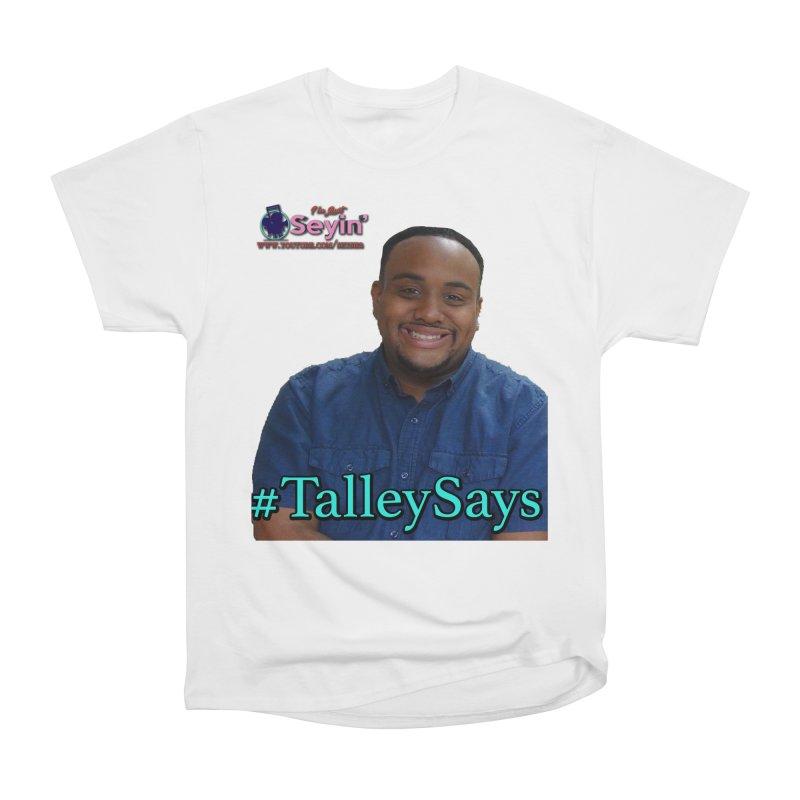 Talley Says Women's Heavyweight Unisex T-Shirt by I'm Just Seyin' Shoppe