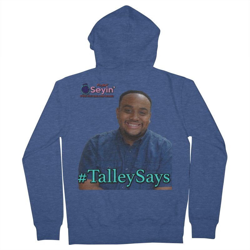 Talley Says Men's French Terry Zip-Up Hoody by I'm Just Seyin' Shoppe