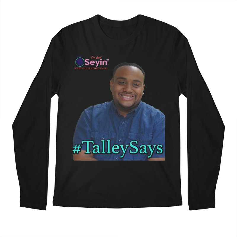 Talley Says Men's Regular Longsleeve T-Shirt by I'm Just Seyin' Shoppe