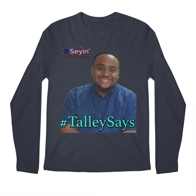 Talley Says Men's Regular Longsleeve T-Shirt by I'm Just Seyin' Shoppe