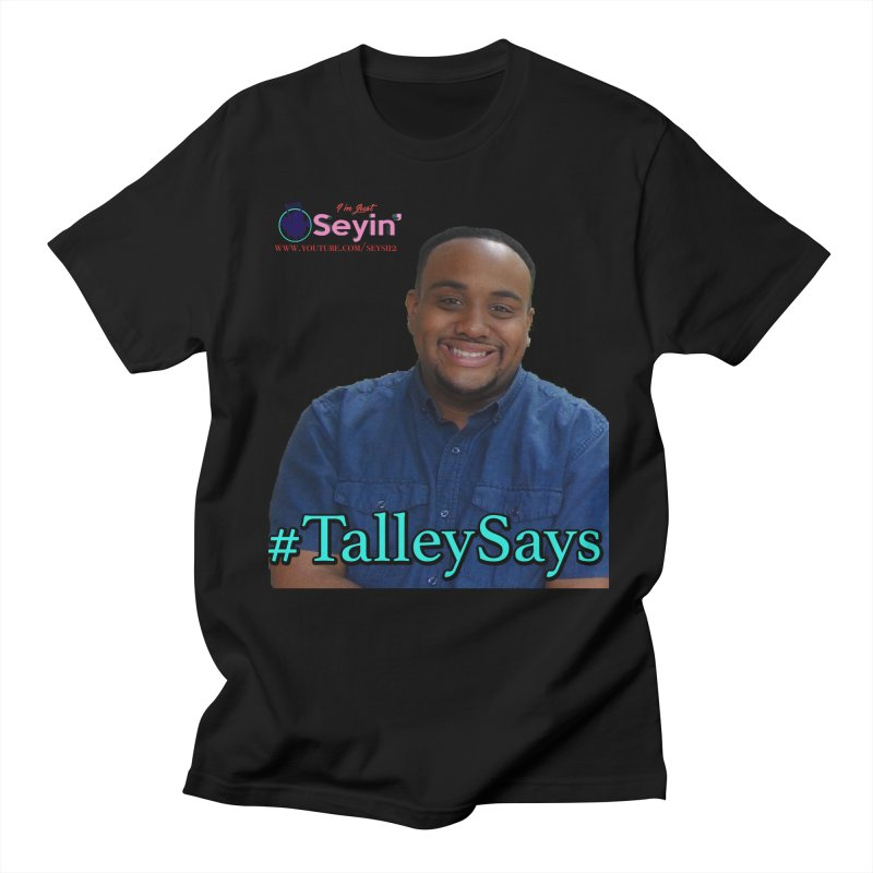 Talley Says Women's Regular Unisex T-Shirt by I'm Just Seyin' Shoppe