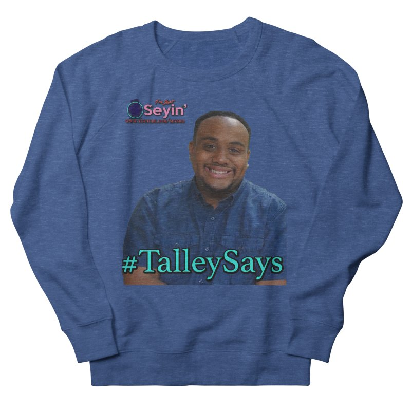 Talley Says Women's French Terry Sweatshirt by I'm Just Seyin' Shoppe