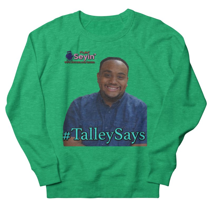 Talley Says Men's French Terry Sweatshirt by I'm Just Seyin' Shoppe