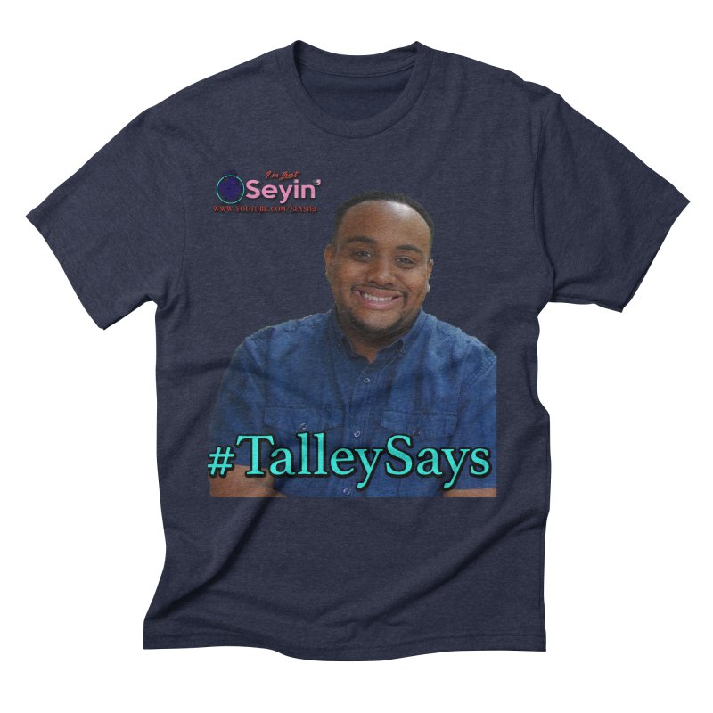 Talley Says Men's T-Shirt by I'm Just Seyin' Shoppe