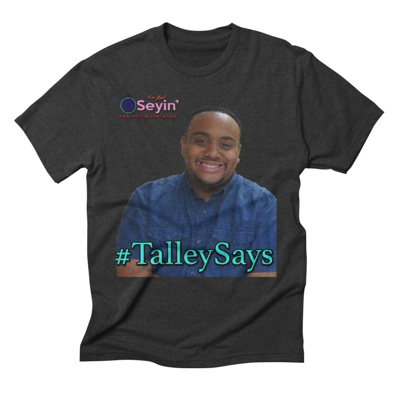 Talley Says Men's Triblend T-Shirt by I'm Just Seyin' Shoppe