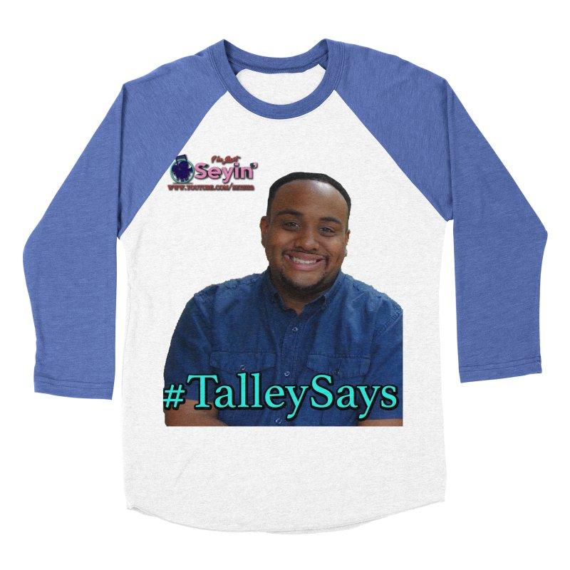 Talley Says Women's Baseball Triblend Longsleeve T-Shirt by I'm Just Seyin' Shoppe