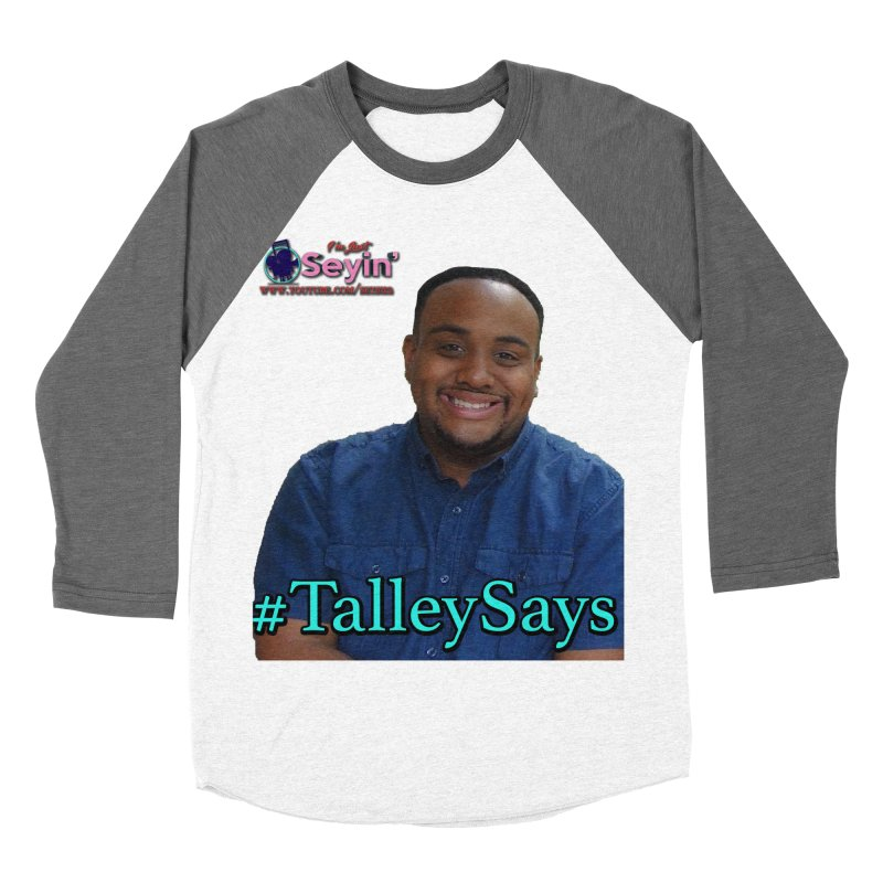 Talley Says Women's Longsleeve T-Shirt by I'm Just Seyin' Shoppe
