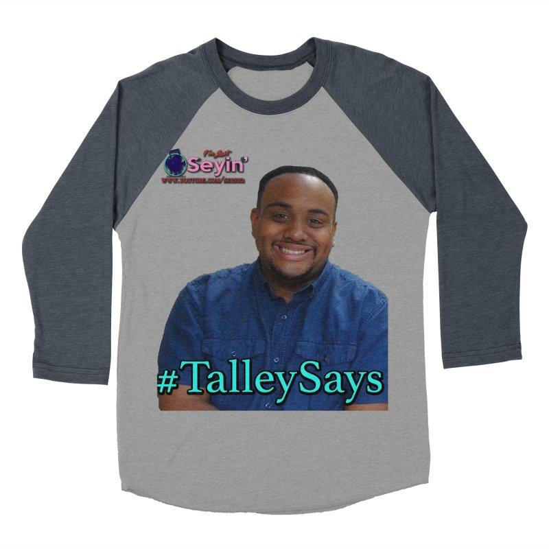 Talley Says Men's Baseball Triblend Longsleeve T-Shirt by I'm Just Seyin' Shoppe