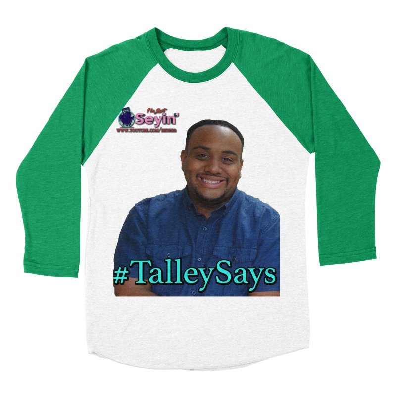 Talley Says Men's Baseball Triblend Longsleeve T-Shirt by I'm Just Seyin' Shoppe
