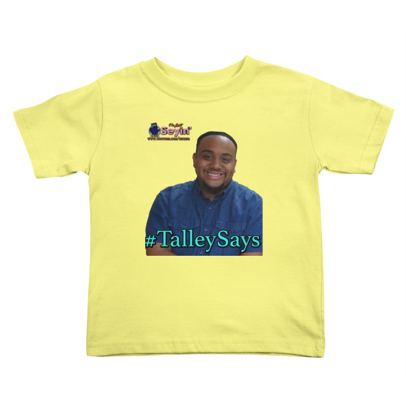 Talley Says Kids Toddler T-Shirt by I'm Just Seyin' Shoppe