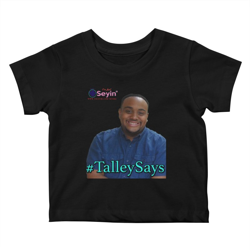 Talley Says Kids Baby T-Shirt by I'm Just Seyin' Shoppe