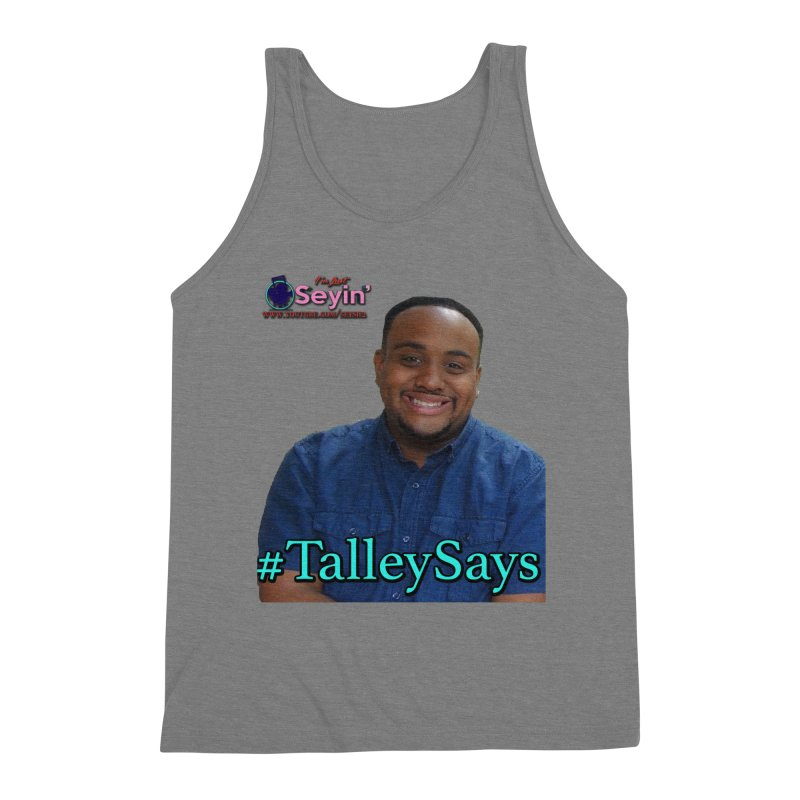 Talley Says Men's Triblend Tank by I'm Just Seyin' Shoppe