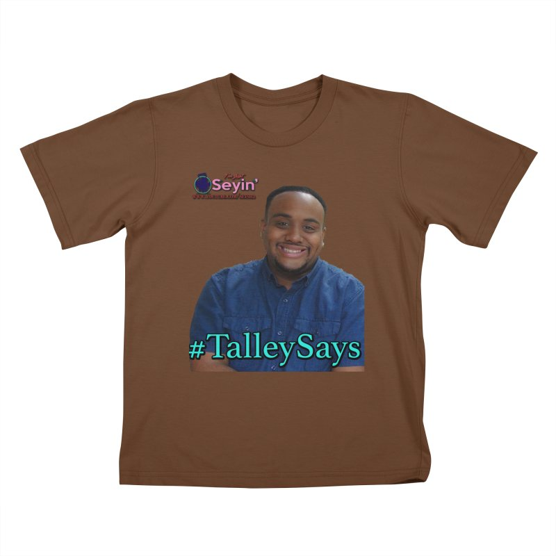 Talley Says Kids T-Shirt by I'm Just Seyin' Shoppe