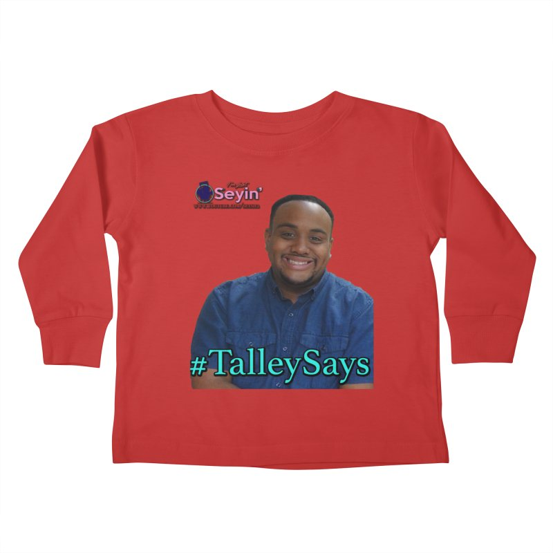 Talley Says Kids Toddler Longsleeve T-Shirt by I'm Just Seyin' Shoppe