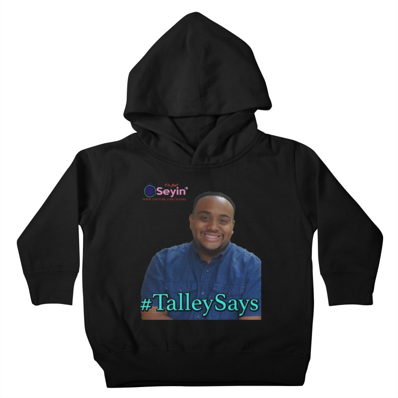 Talley Says Kids Toddler Pullover Hoody by I'm Just Seyin' Shoppe