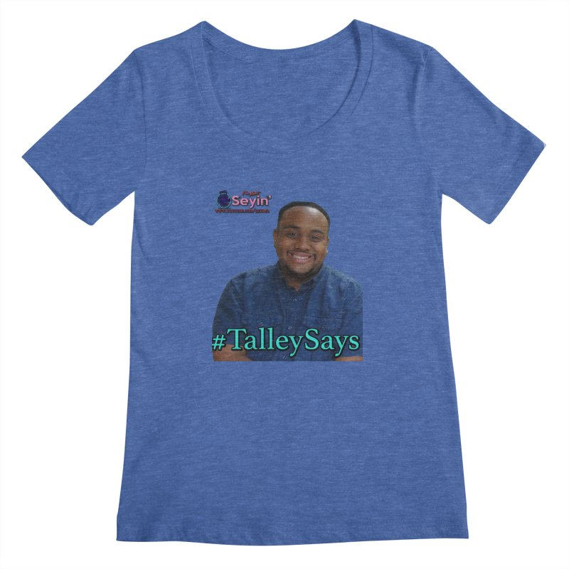 Talley Says Women's Regular Scoop Neck by I'm Just Seyin' Shoppe