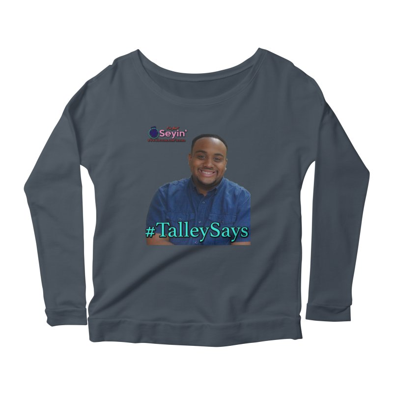 Talley Says Women's Scoop Neck Longsleeve T-Shirt by I'm Just Seyin' Shoppe