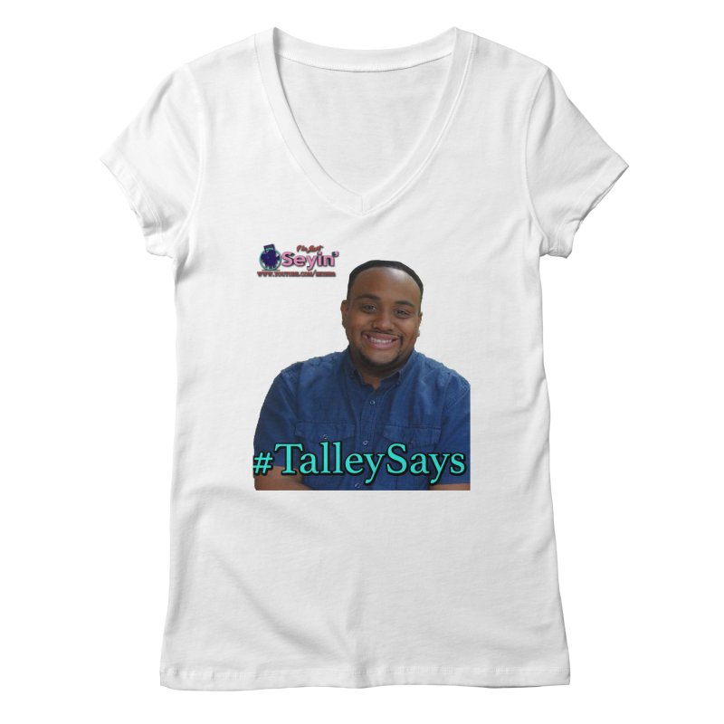 Talley Says Women's Regular V-Neck by I'm Just Seyin' Shoppe