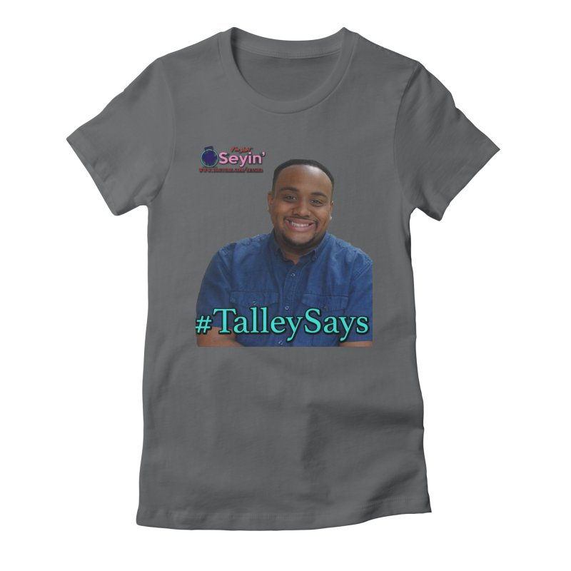 Talley Says Women's Fitted T-Shirt by I'm Just Seyin' Shoppe