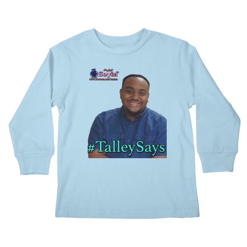 Talley Says Kids Longsleeve T-Shirt by I'm Just Seyin' Shoppe