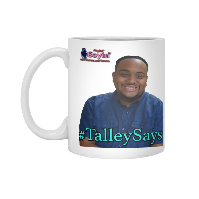Talley Says Accessories Standard Mug by I'm Just Seyin' Shoppe