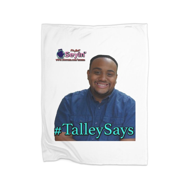 Talley Says Home Fleece Blanket Blanket by I'm Just Seyin' Shoppe