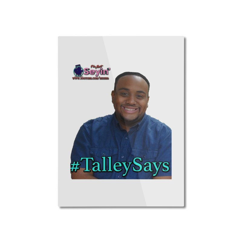 Talley Says Home Mounted Aluminum Print by I'm Just Seyin' Shoppe