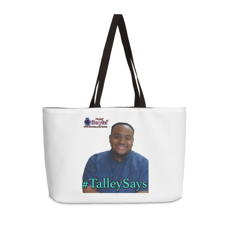 Talley Says Accessories Weekender Bag Bag by I'm Just Seyin' Shoppe