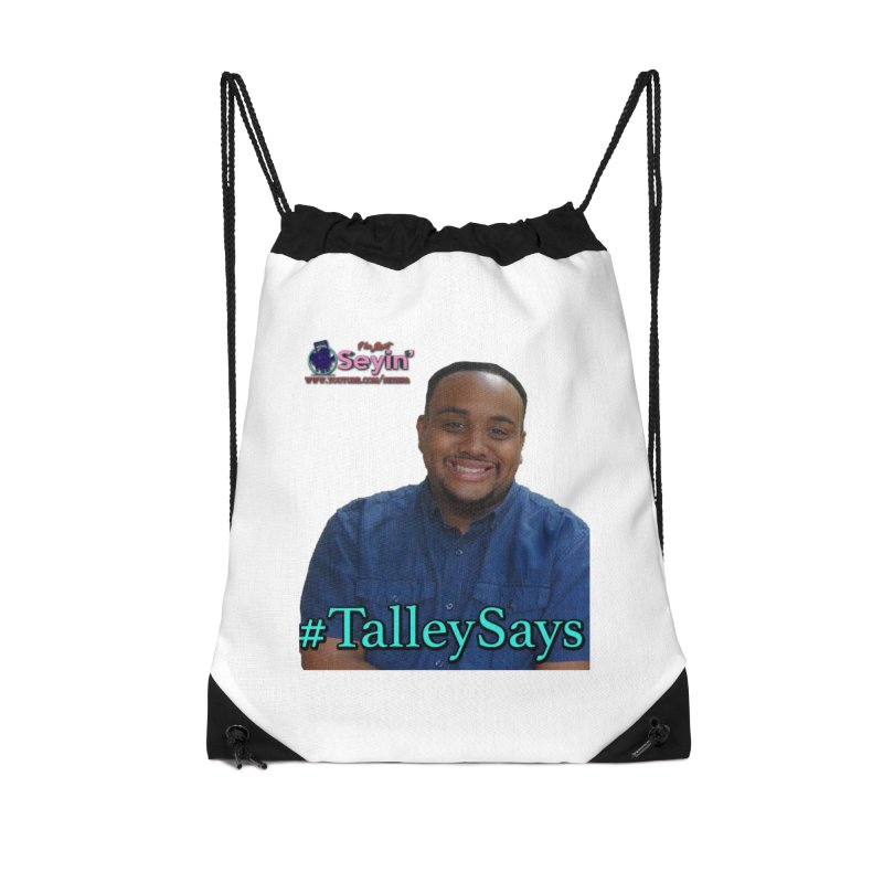 Talley Says Accessories Drawstring Bag Bag by I'm Just Seyin' Shoppe