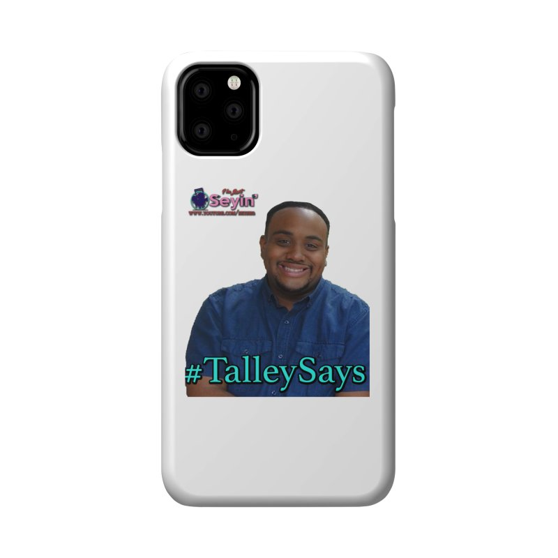 Talley Says Accessories Phone Case by I'm Just Seyin' Shoppe