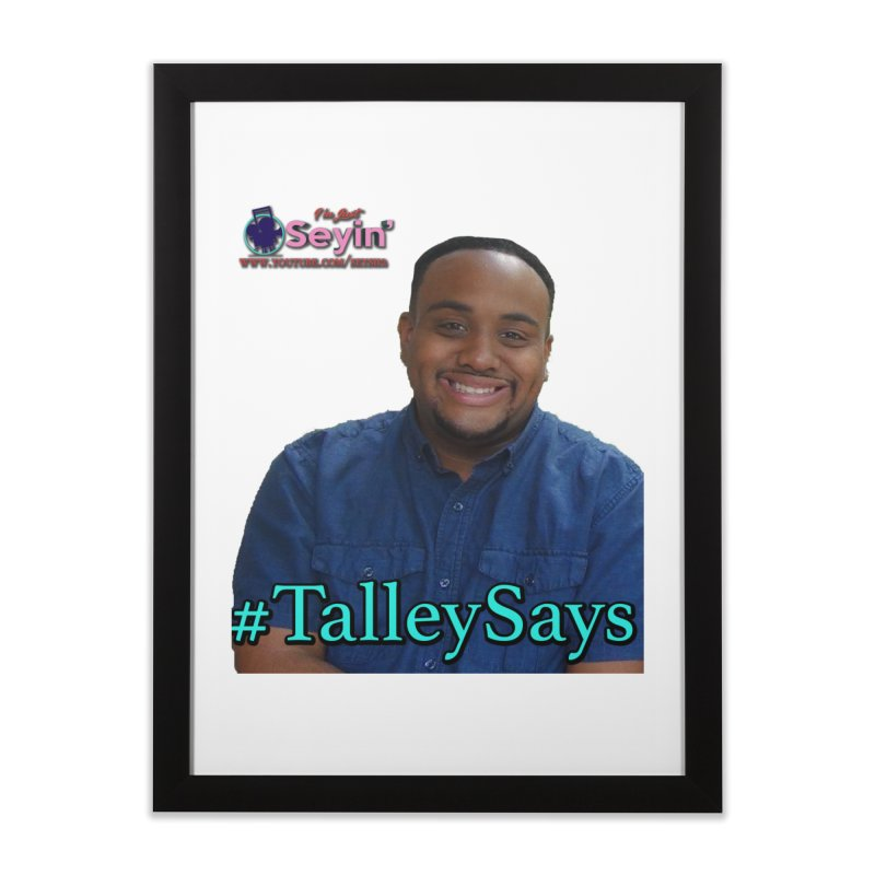 Talley Says Home Framed Fine Art Print by I'm Just Seyin' Shoppe