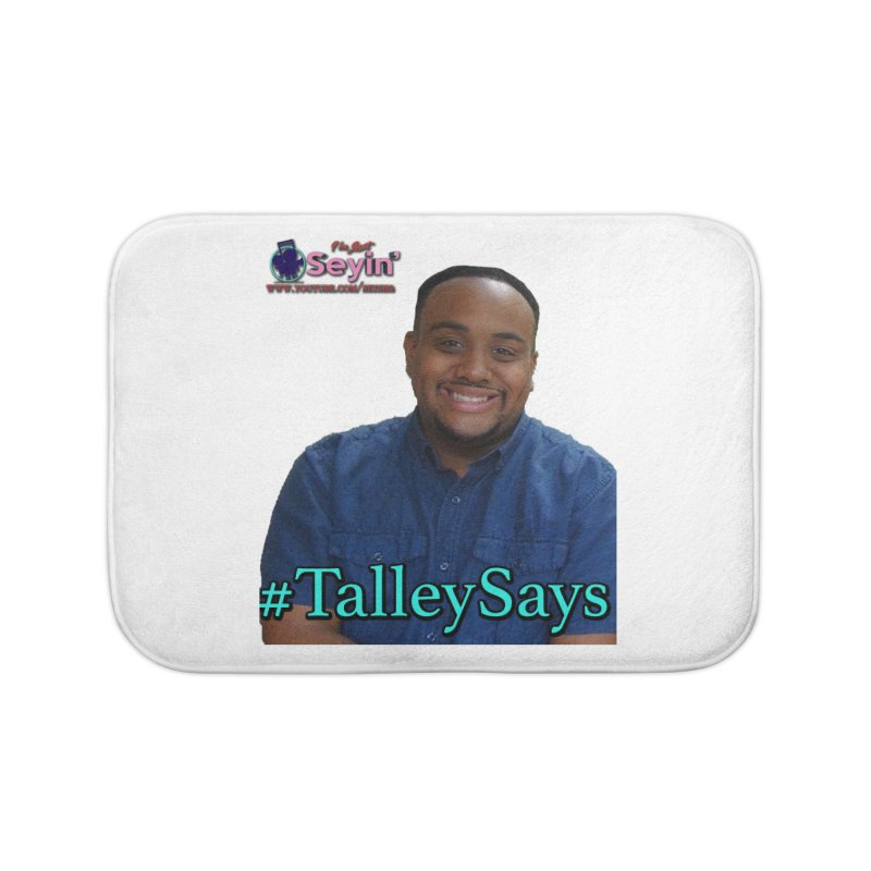 Talley Says Home Bath Mat by I'm Just Seyin' Shoppe