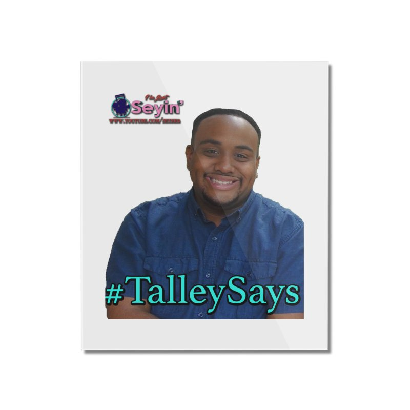 Talley Says Home Mounted Acrylic Print by I'm Just Seyin' Shoppe